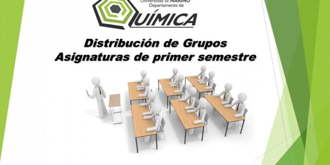 DISTRIBUCIÓN DE GRUPOS ASIGNATURAS DE PRIMER SEMESTRE